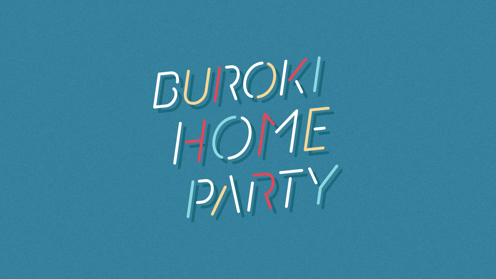 BUROKI HOME PARTYタイポグラフィ